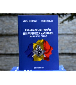 Francmasonii Romani si Infaptuirea Marii Uniri-Mica Enciclopedie